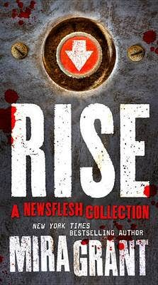 Rise: A Newsflesh Collection