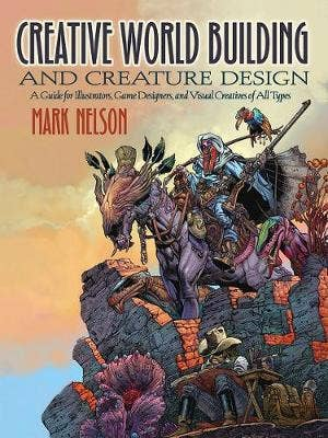 Creative World Building and Creature Design: A Guide for Illustrators, Game Designers, and Visual Creatives of All Types: A Guide for Illustrators, Game Designers, and Visual Creatives of All Types