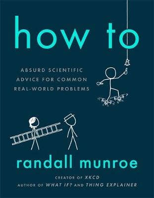 How To: Absurd Scientific Advice for Common Real-World Problems from Randall Munroe of xkcd