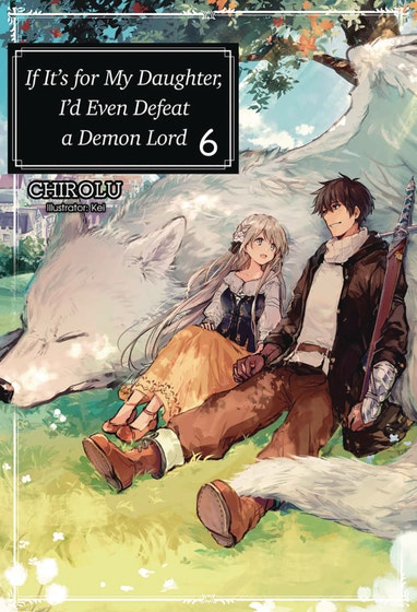 If It's for My Daughter, I'd Even Defeat a Demon Lord (Manga) Vol. 6