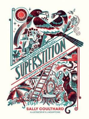 Superstition: White Rabbits and Black Cats - The History of Common Folk Beliefs