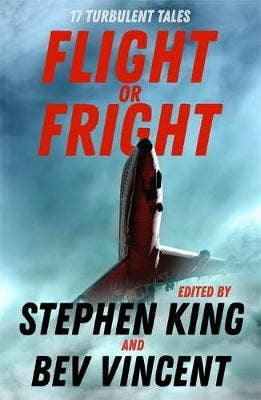 Flight or Fright: 17 Turbulent Tales Edited by Stephen King and Bev Vincent