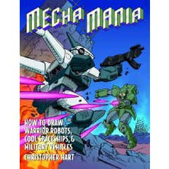 Mecha Mania: How to Draw the Battling Robots, Cool Spaceships and Military Vehicles of Japanese Comics