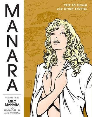 The Manara Library Volume 3: Trip To Tulum And Other Stories