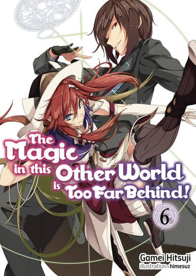 The Magic in this Other World is Too Far Behind! Volume 6