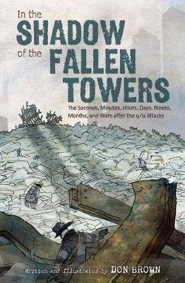 In the Shadow of the Fallen Towers: The Seconds, Minutes, Hours, Days, Weeks, Months and Years after the 9/11 Attacks