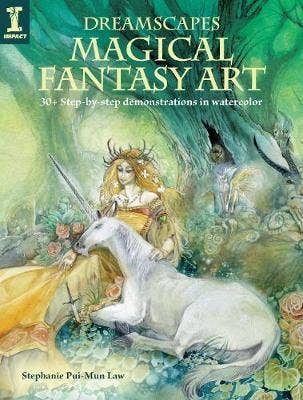 Dreamscapes - Magical Fantasy Art: 30+ step-by-step demonstrations in watercolor
