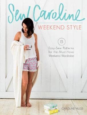 Sew Caroline Weekend Style: 15 Easy-Sew Patterns for the Must-Have Weekend Wardrobe