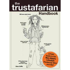 The Trustafarian Handbook: A Field Guide to the Neo-Hippie Lifestyle - Funded by Mom and Dad