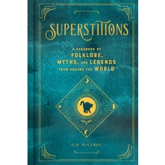 Superstitions: A Handbook of Folklore, Myths, and Legends from around the World