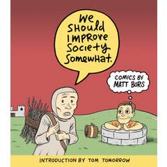 We Should Improve Society Somewhat: A Collection of Comics By Matt Bors