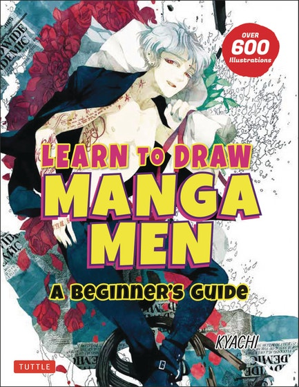 Learn to Draw Manga Men: A Beginner's Guide (With Over 600 Illustrations)