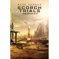 Maze Runner: The Scorch Trials: The Official Graphic Novel Prelude