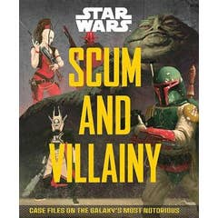 Scum and Villainy (Star Wars): Case Files on the Galaxy's Most Notorious
