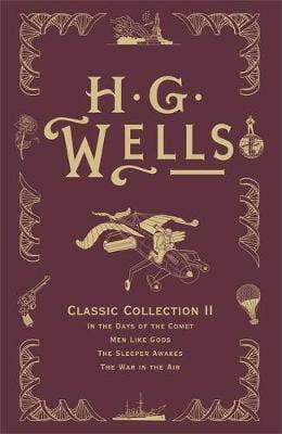 HG Wells Classic Collection II: In the Days of the Comet, Men Like Gods, The Sleeper Awakes, The War in the Air