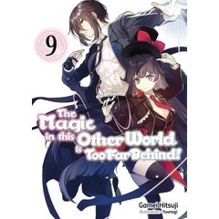 The Magic in this Other World is Too Far Behind! Volume 9