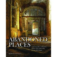 Abandoned Places: A photographic exploration of more than 100 worlds we have left behind