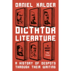 Dictator Literature: A History of Bad Books by Terrible People