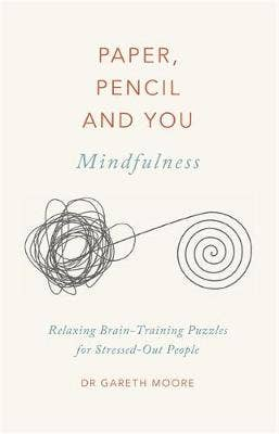 Paper, Pencil & You: Mindfulness: Relaxing Brain-Training Puzzles for Stressed-Out People