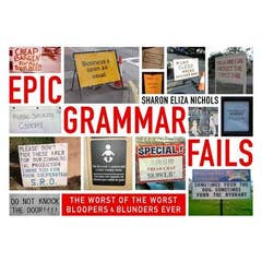 Delusions of Grammar: The Worst of the Worst Bloopers and Blunders Ever