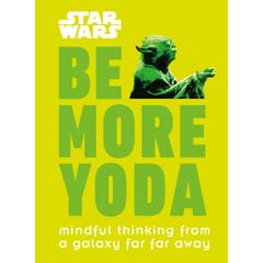 Star Wars Be More Yoda: Mindful Thinking from a Galaxy Far Far Away