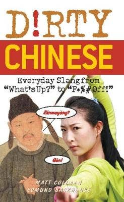 Dirty Chinese: Everyday Slang from 'What's Up?' to 'F*%# Off'