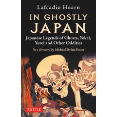 In Ghostly Japan: Japanese Legends of Ghosts, Yokai, Yurei and Other Oddities