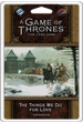 A Game of Thrones: The Card Game (Second edition) – The Things We Do for Love