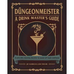 Dungeonmeister: 75 Epic RPG Cocktail Recipes to Shake Up Your Campaign