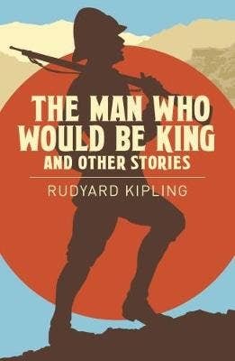 The Man Who Would be King & Other Stories