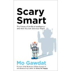 Scary Smart: The Future of Artificial Intelligence and How You Can Save Our World