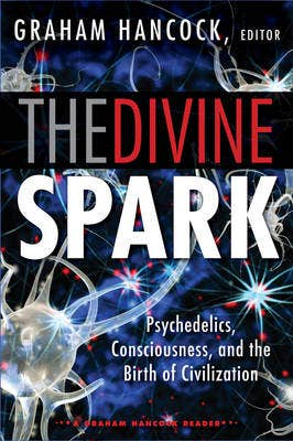 Divine Spark: a Graham Hancock Reader: Psychedelics, Consciousness, and the Birth of Civilization