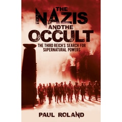 The Nazis and the Occult: The Third Reich's Search for Supernatural Powers