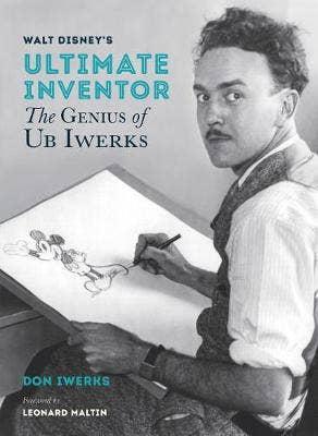 Walt Disney's Ultimate Inventor: The Genius of Ub Iwerks - Foreword by Leonard Maltin