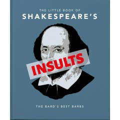 The Little Book of Shakespeare's Insults: Biting Barbs and Poisonous Put-Downs