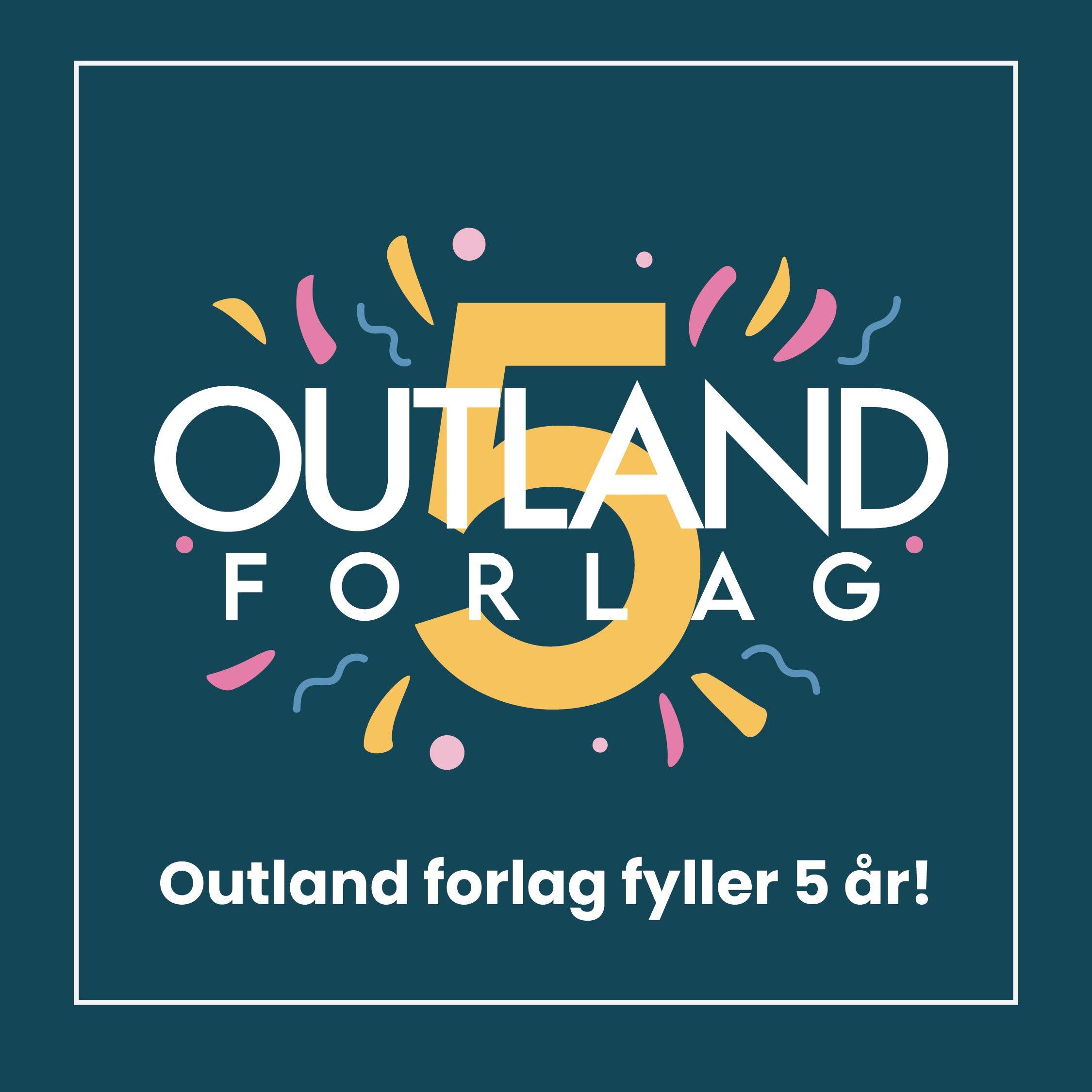Outland forlag fyller 5 år! Følg markeringene våre